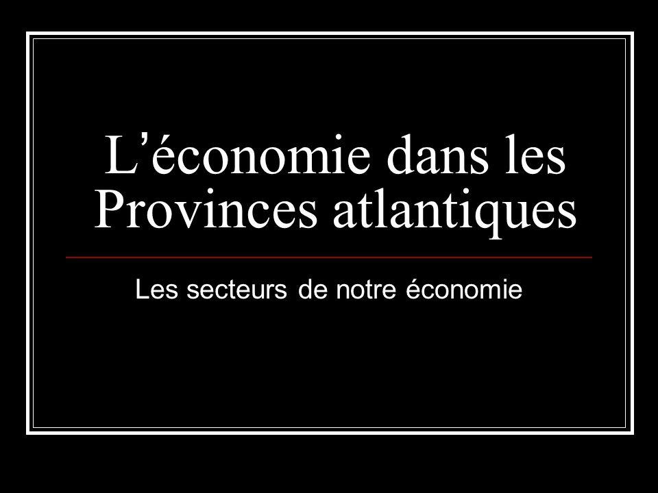 L économie dans les Provinces atlantiques Les secteurs de notre économie