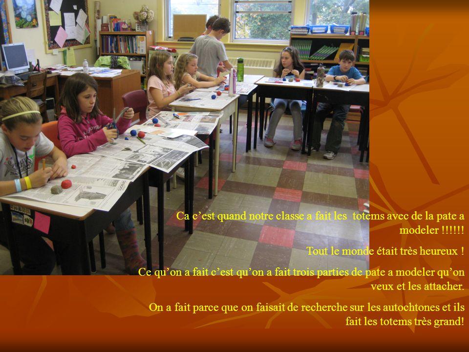 Ca cest quand notre classe a fait les totems avec de la pate a modeler !!!!!! Tout le monde était très heureux ! Ce quon a fait cest quon a fait trois