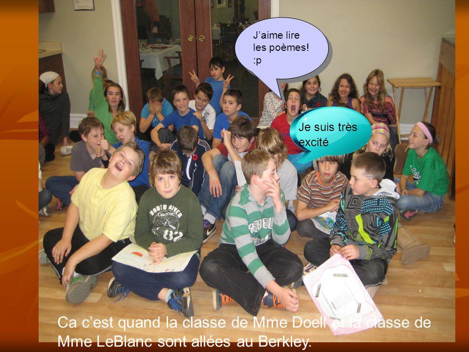 Jaime lire les poèmes! :p Ca cest quand la classe de Mme Doell et la classe de Mme LeBlanc sont allées au Berkley. Je suis très excité