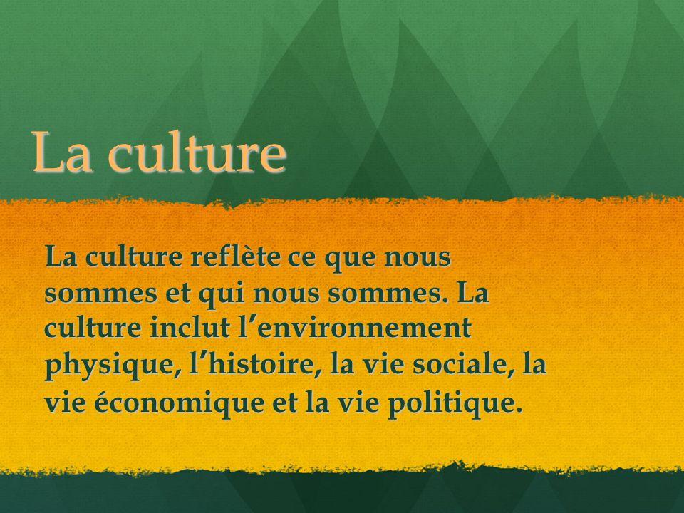 La culture La culture reflète ce que nous sommes et qui nous sommes. La culture inclut lenvironnement physique, lhistoire, la vie sociale, la vie écon