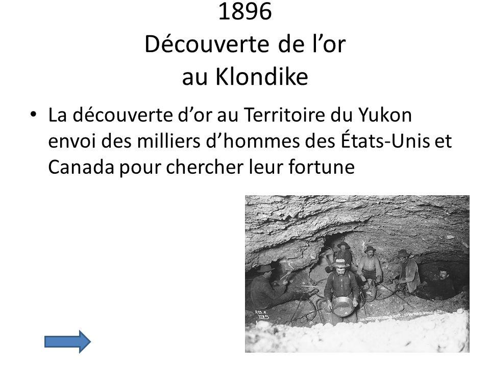 1896 Découverte de lor au Klondike La découverte dor au Territoire du Yukon envoi des milliers dhommes des États-Unis et Canada pour chercher leur for