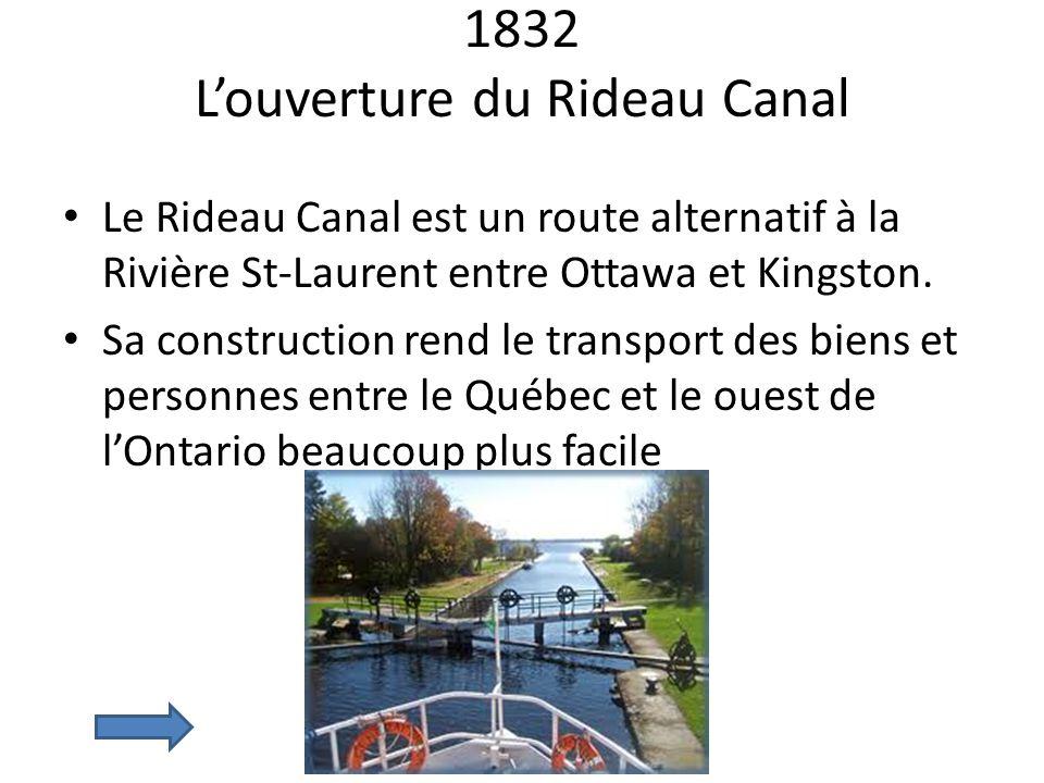 1832 Louverture du Rideau Canal Le Rideau Canal est un route alternatif à la Rivière St-Laurent entre Ottawa et Kingston. Sa construction rend le tran