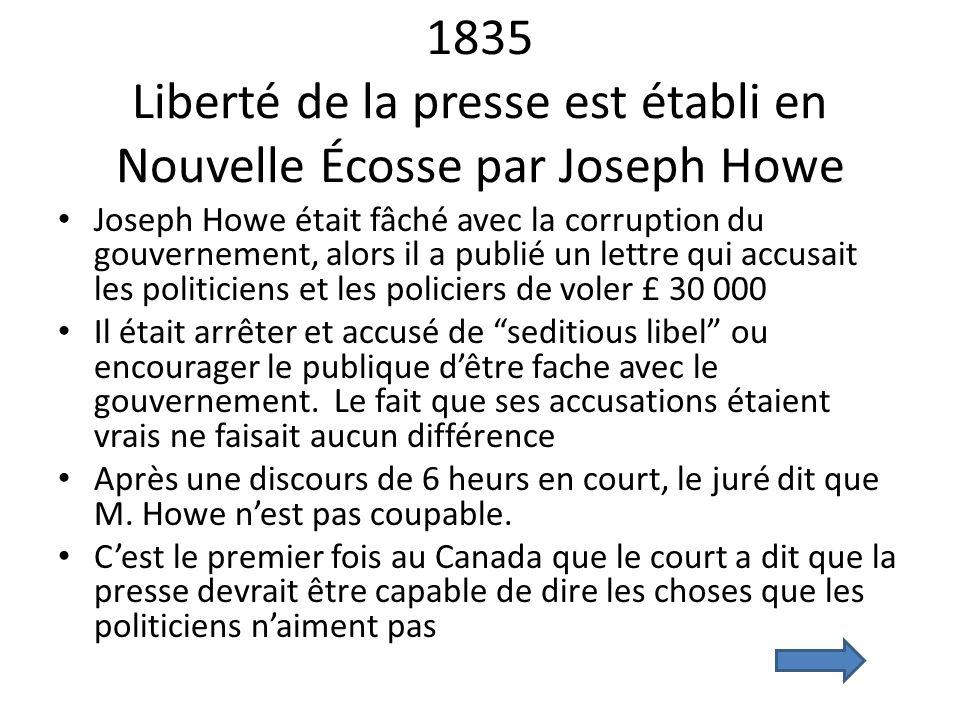 1835 Liberté de la presse est établi en Nouvelle Écosse par Joseph Howe Joseph Howe était fâché avec la corruption du gouvernement, alors il a publié