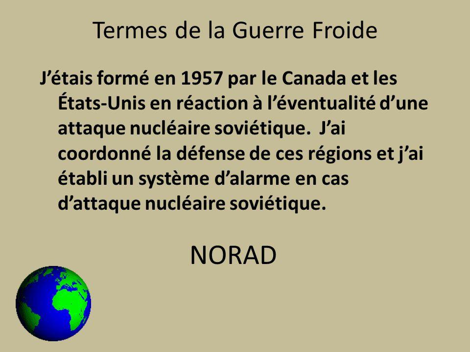 Termes de la Guerre Froide Jétais formé en 1957 par le Canada et les États-Unis en réaction à léventualité dune attaque nucléaire soviétique.