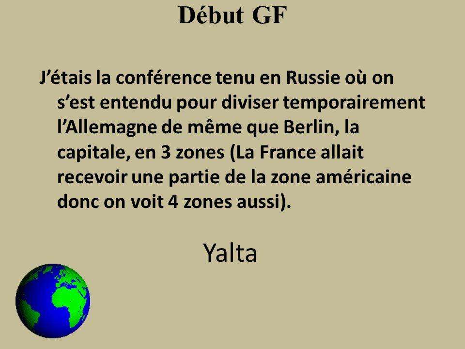 Début GF Jétais la conférence tenu en Russie où on sest entendu pour diviser temporairement lAllemagne de même que Berlin, la capitale, en 3 zones (La France allait recevoir une partie de la zone américaine donc on voit 4 zones aussi).