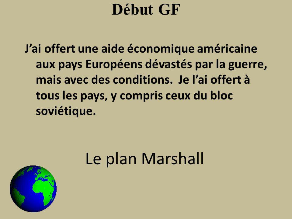 Début GF Jai offert une aide économique américaine aux pays Européens dévastés par la guerre, mais avec des conditions.