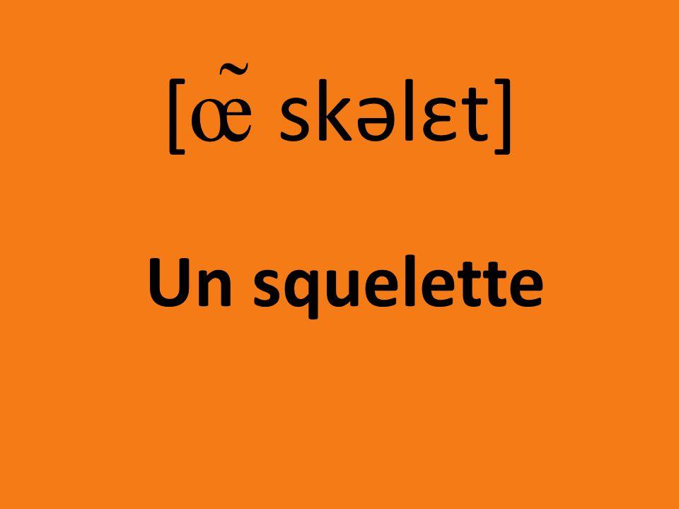 [œ̃ skəlεt] Un squelette