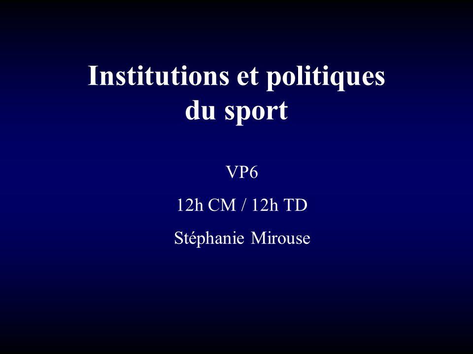 VP6 Institutions et politiques du sport – 12H CM – Stéphanie Mirouse Plan du cours Introduction (CM1) 1/ Politique publique et politique sportive : une approche sociologique (CM2) 2/ Les analyseurs des politiques sportives locales (CM3/CM4/CM5/CM6) Conclusion (CM6)
