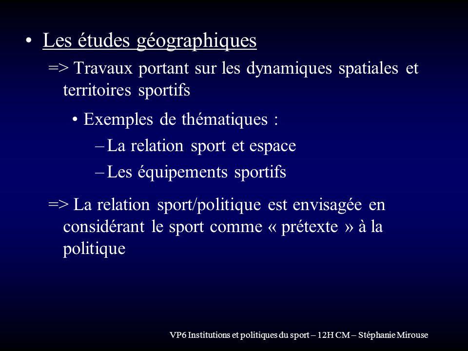 VP6 Institutions et politiques du sport – 12H CM – Stéphanie Mirouse Les études géographiques => Travaux portant sur les dynamiques spatiales et terri