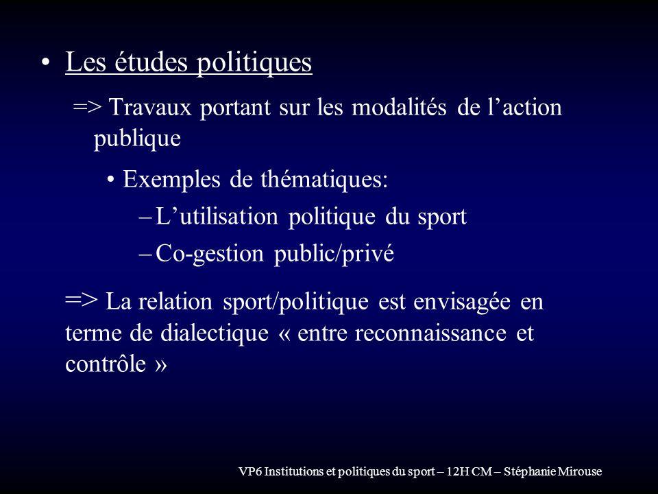 VP6 Institutions et politiques du sport – 12H CM – Stéphanie Mirouse Les études politiques => Travaux portant sur les modalités de laction publique Ex