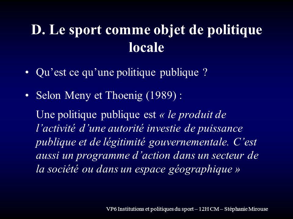 VP6 Institutions et politiques du sport – 12H CM – Stéphanie Mirouse D. Le sport comme objet de politique locale Quest ce quune politique publique ? S