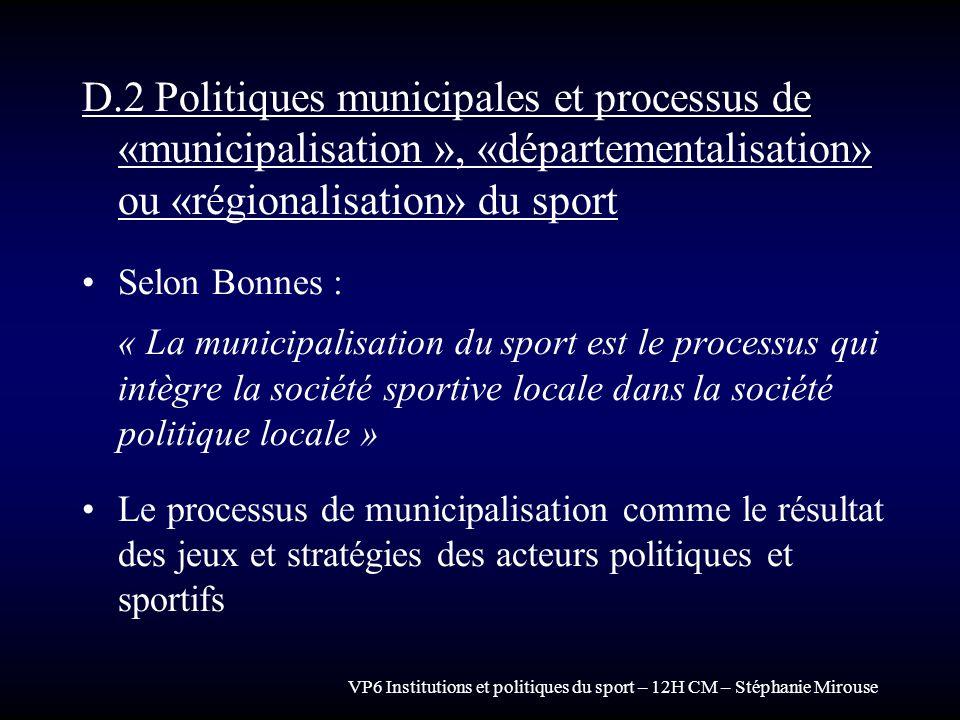VP6 Institutions et politiques du sport – 12H CM – Stéphanie Mirouse D.2 Politiques municipales et processus de «municipalisation », «départementalisa