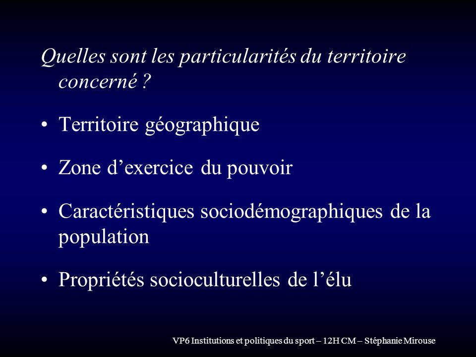 VP6 Institutions et politiques du sport – 12H CM – Stéphanie Mirouse Quelles sont les particularités du territoire concerné ? Territoire géographique