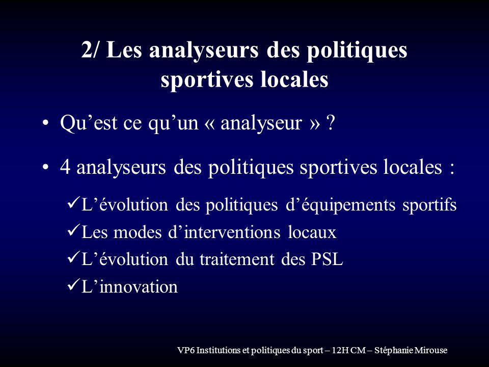 VP6 Institutions et politiques du sport – 12H CM – Stéphanie Mirouse 2/ Les analyseurs des politiques sportives locales Quest ce quun « analyseur » ?