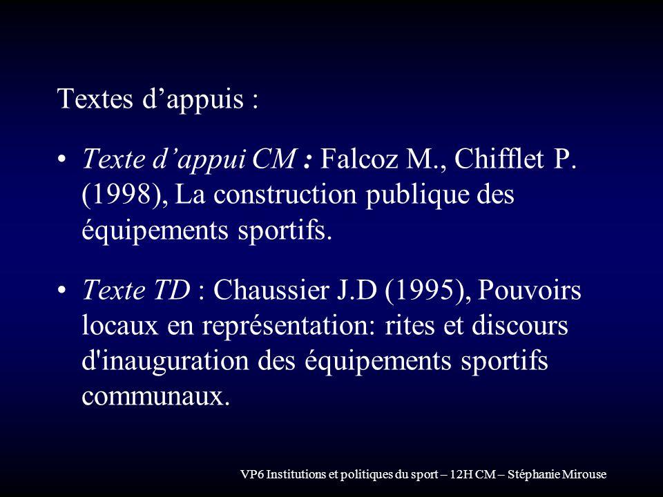 VP6 Institutions et politiques du sport – 12H CM – Stéphanie Mirouse Textes dappuis : Texte dappui CM : Falcoz M., Chifflet P. (1998), La construction