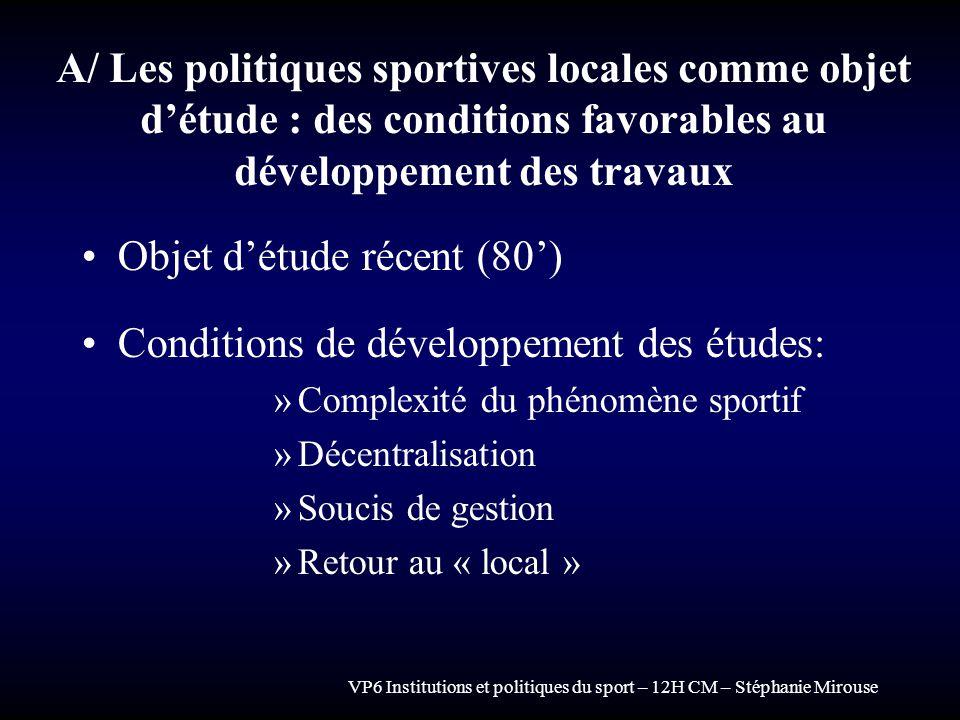 VP6 Institutions et politiques du sport – 12H CM – Stéphanie Mirouse B/ Sciences sociales et politiques sportives : la question des rapports entre sport et politique Quest ce que lobjet « politique sportive locale » .