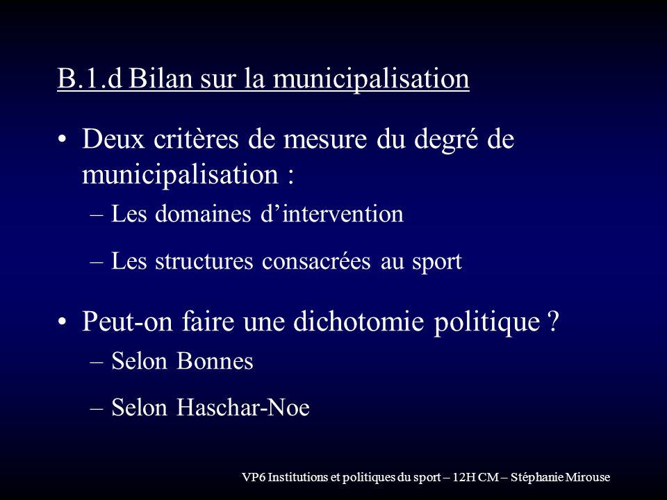VP6 Institutions et politiques du sport – 12H CM – Stéphanie Mirouse B.1.d Bilan sur la municipalisation Deux critères de mesure du degré de municipal