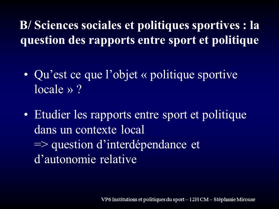 VP6 Institutions et politiques du sport – 12H CM – Stéphanie Mirouse Deux types dapproches : Approche considérant sport et politique comme deux champs autonomes.