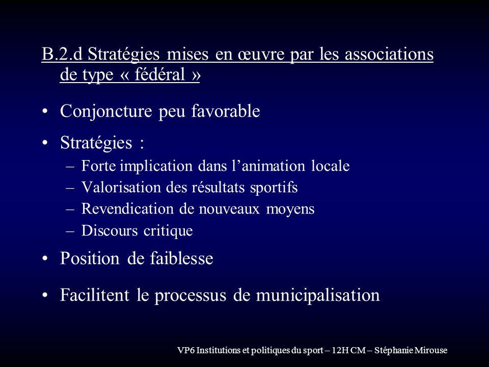 VP6 Institutions et politiques du sport – 12H CM – Stéphanie Mirouse B.2.d Stratégies mises en œuvre par les associations de type « fédéral » Conjonct