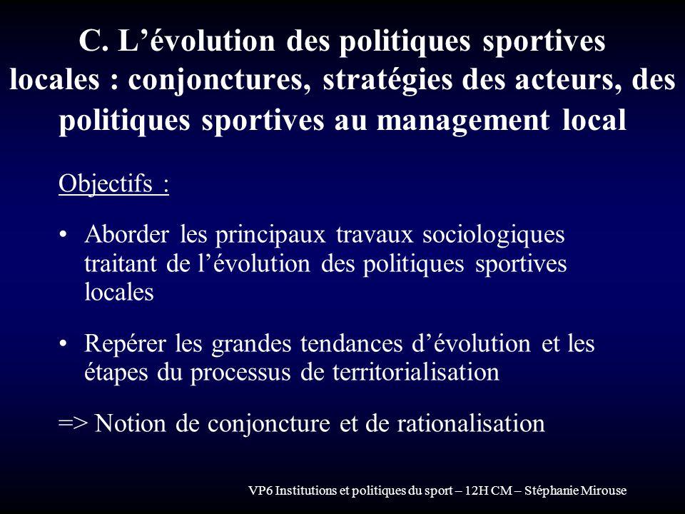 VP6 Institutions et politiques du sport – 12H CM – Stéphanie Mirouse C. Lévolution des politiques sportives locales : conjonctures, stratégies des act