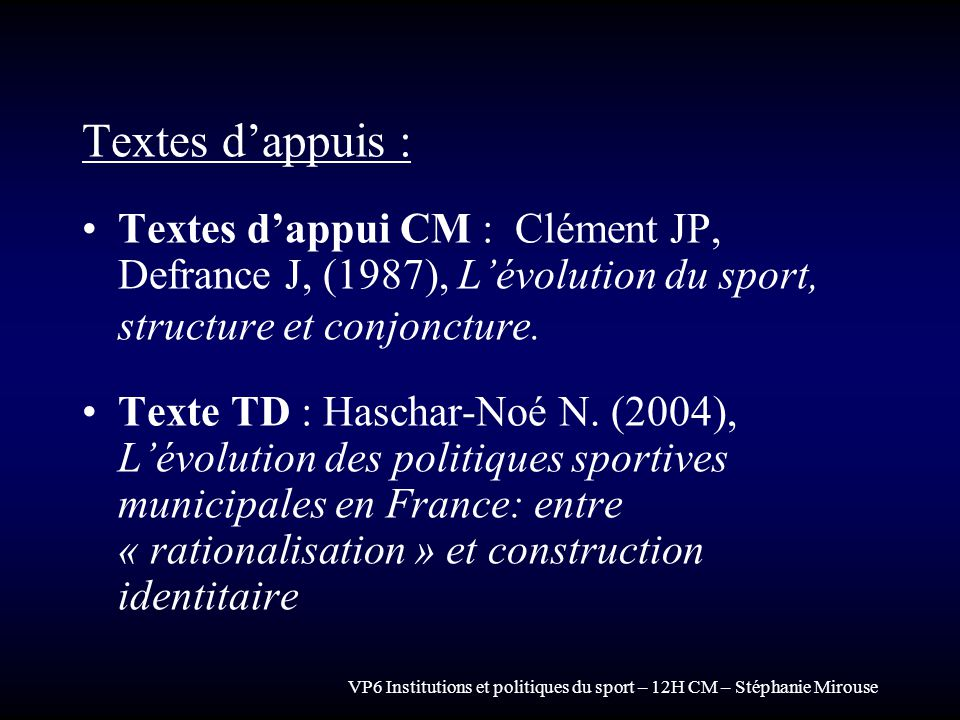VP6 Institutions et politiques du sport – 12H CM – Stéphanie Mirouse Textes dappuis : Textes dappui CM : Clément JP, Defrance J, (1987), Lévolution du