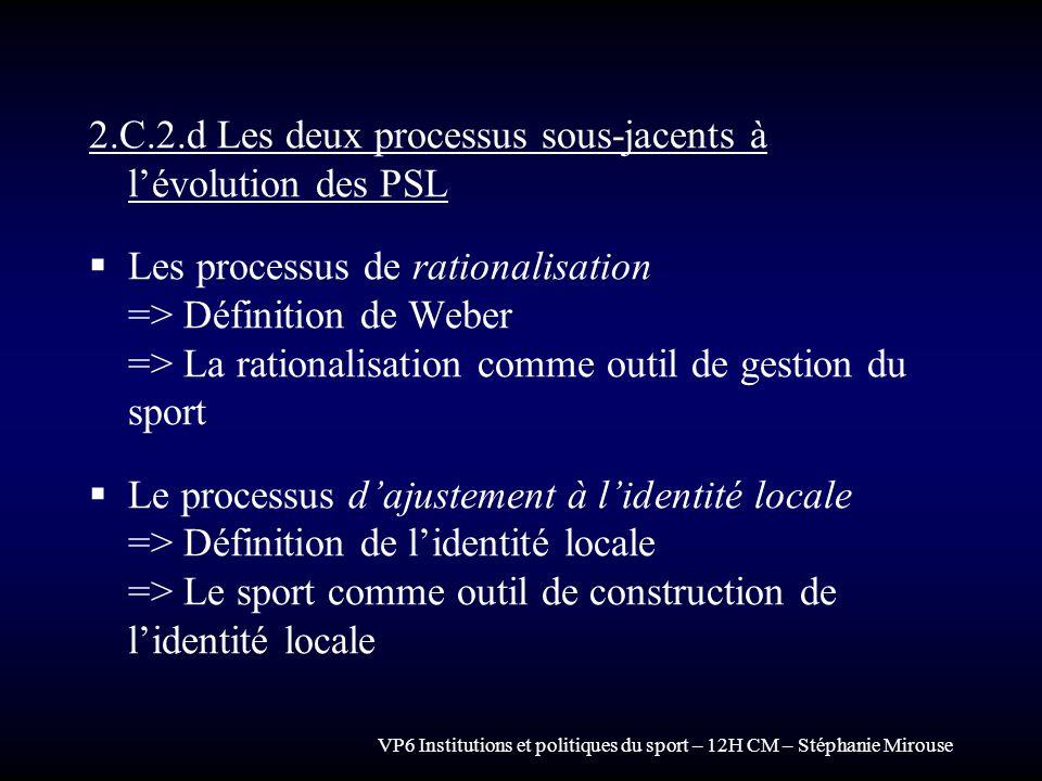 VP6 Institutions et politiques du sport – 12H CM – Stéphanie Mirouse 2.C.2.d Les deux processus sous-jacents à lévolution des PSL Les processus de rat