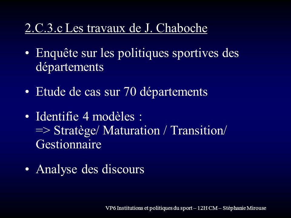 VP6 Institutions et politiques du sport – 12H CM – Stéphanie Mirouse 2.C.3.c Les travaux de J. Chaboche Enquête sur les politiques sportives des dépar
