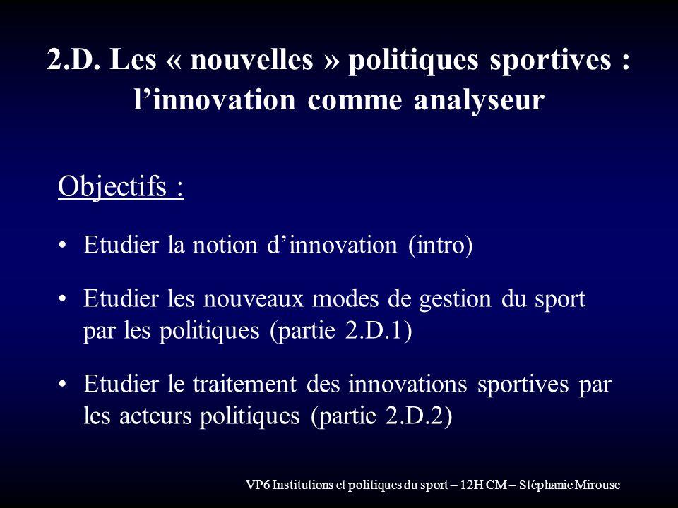 2.D. Les « nouvelles » politiques sportives : linnovation comme analyseur Objectifs : Etudier la notion dinnovation (intro) Etudier les nouveaux modes