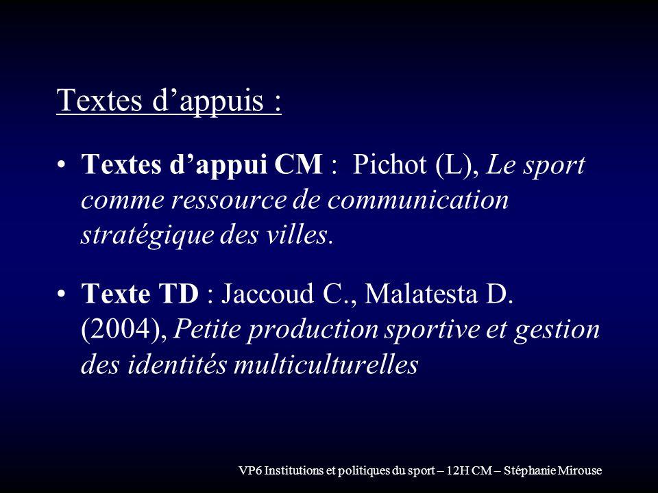 VP6 Institutions et politiques du sport – 12H CM – Stéphanie Mirouse Textes dappuis : Textes dappui CM : Pichot (L), Le sport comme ressource de commu