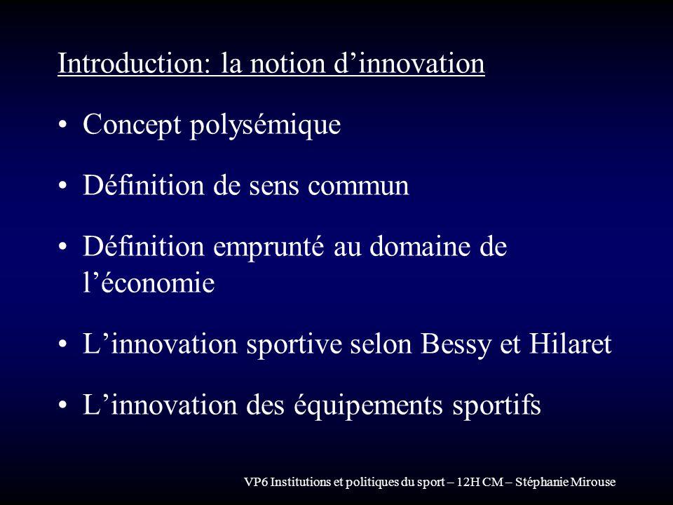 VP6 Institutions et politiques du sport – 12H CM – Stéphanie Mirouse Introduction: la notion dinnovation Concept polysémique Définition de sens commun