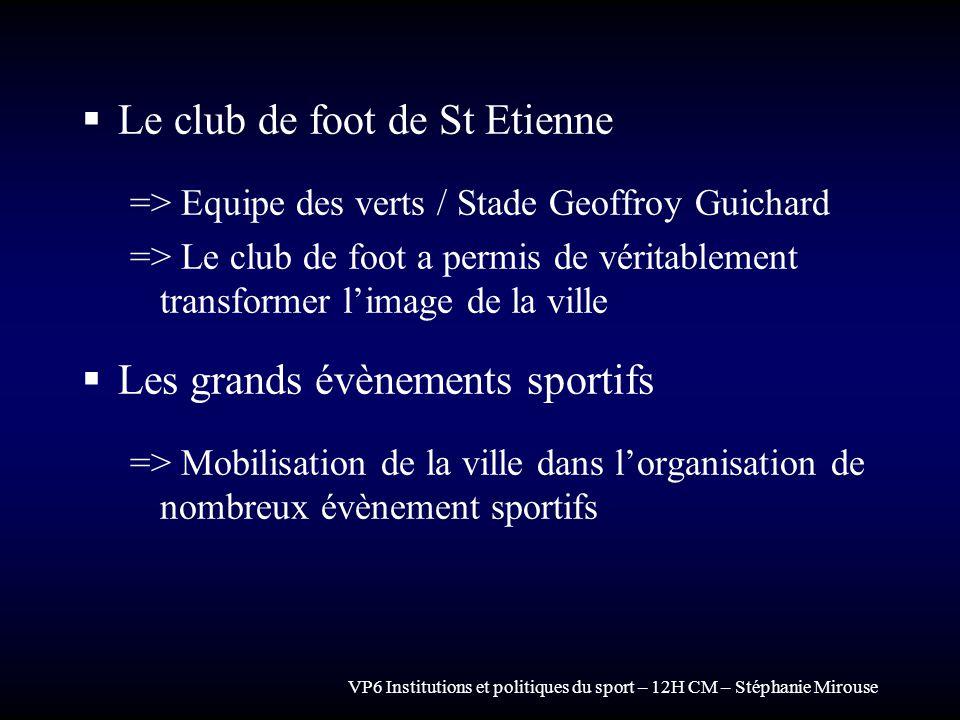 VP6 Institutions et politiques du sport – 12H CM – Stéphanie Mirouse Le club de foot de St Etienne => Equipe des verts / Stade Geoffroy Guichard => Le