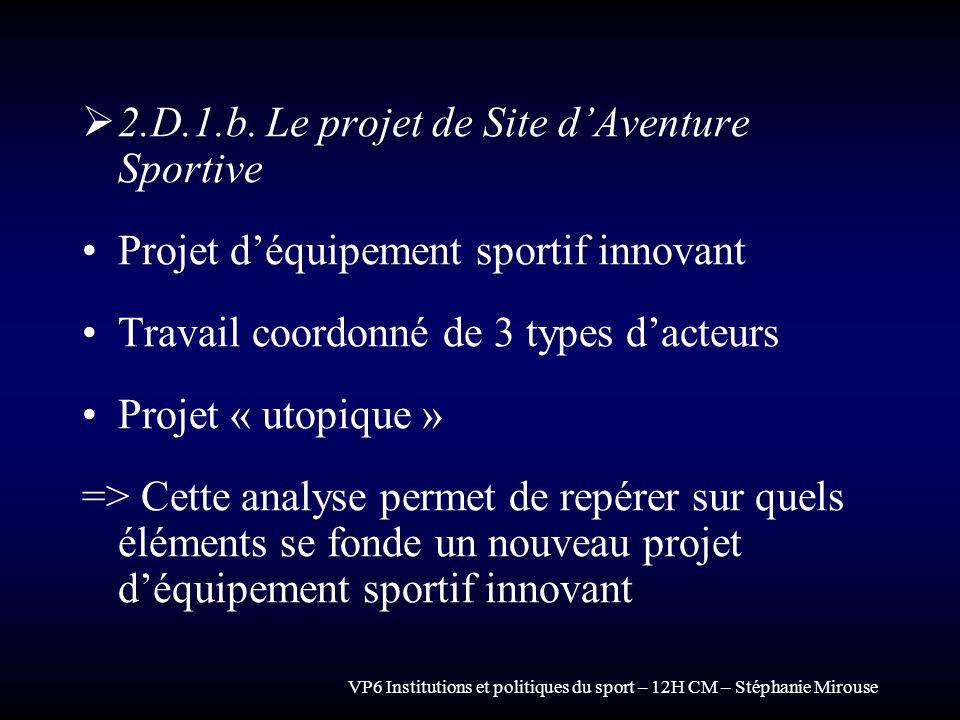 VP6 Institutions et politiques du sport – 12H CM – Stéphanie Mirouse 2.D.1.b. Le projet de Site dAventure Sportive Projet déquipement sportif innovant