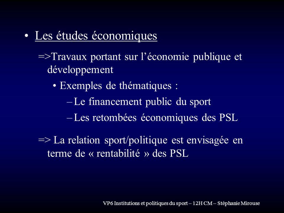 VP6 Institutions et politiques du sport – 12H CM – Stéphanie Mirouse Les études économiques =>Travaux portant sur léconomie publique et développement