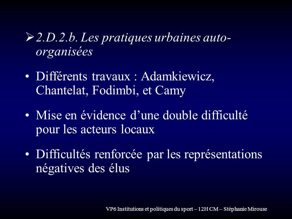 VP6 Institutions et politiques du sport – 12H CM – Stéphanie Mirouse 2.D.2.b. Les pratiques urbaines auto- organisées Différents travaux : Adamkiewicz