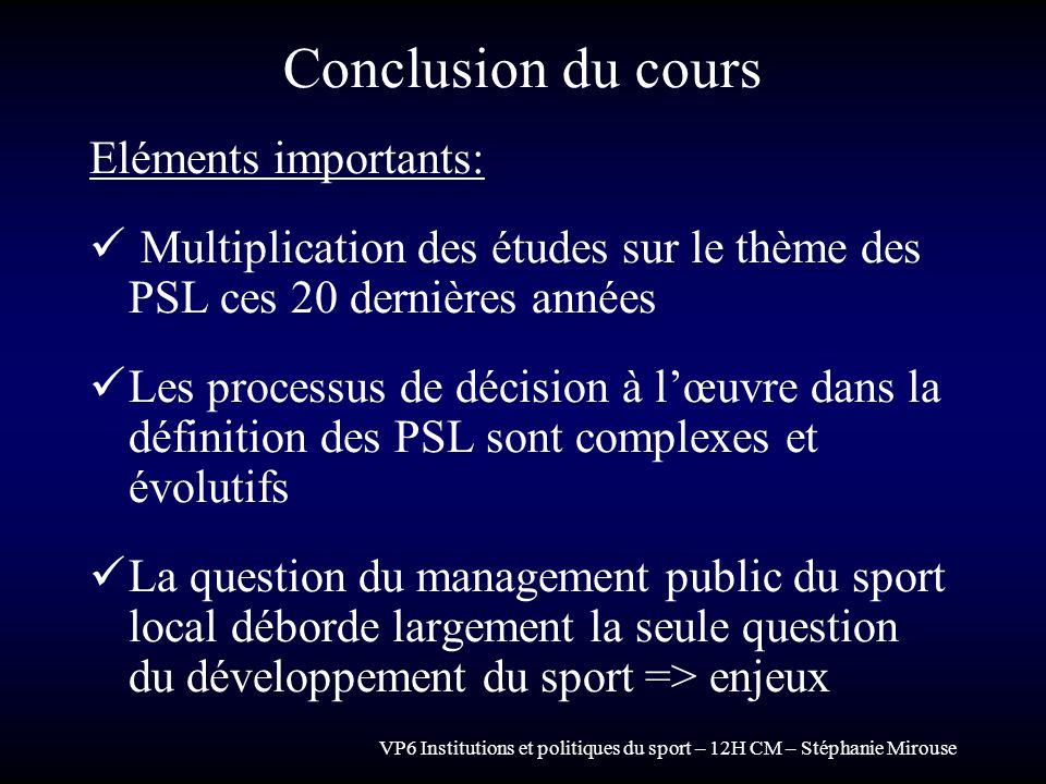 VP6 Institutions et politiques du sport – 12H CM – Stéphanie Mirouse Conclusion du cours Eléments importants: Multiplication des études sur le thème d
