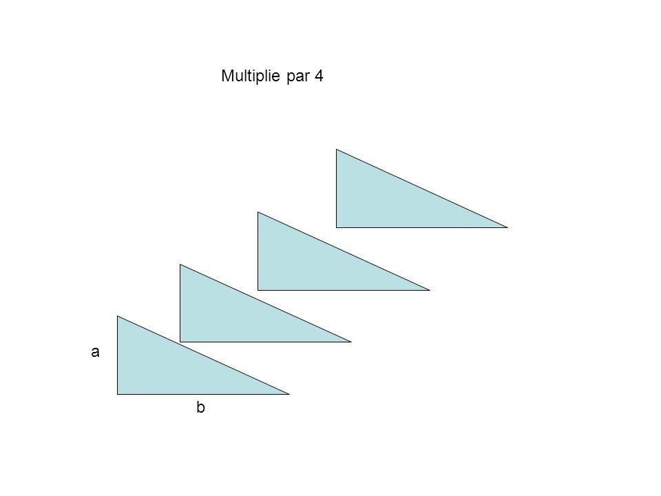 a b Multiplie par 4