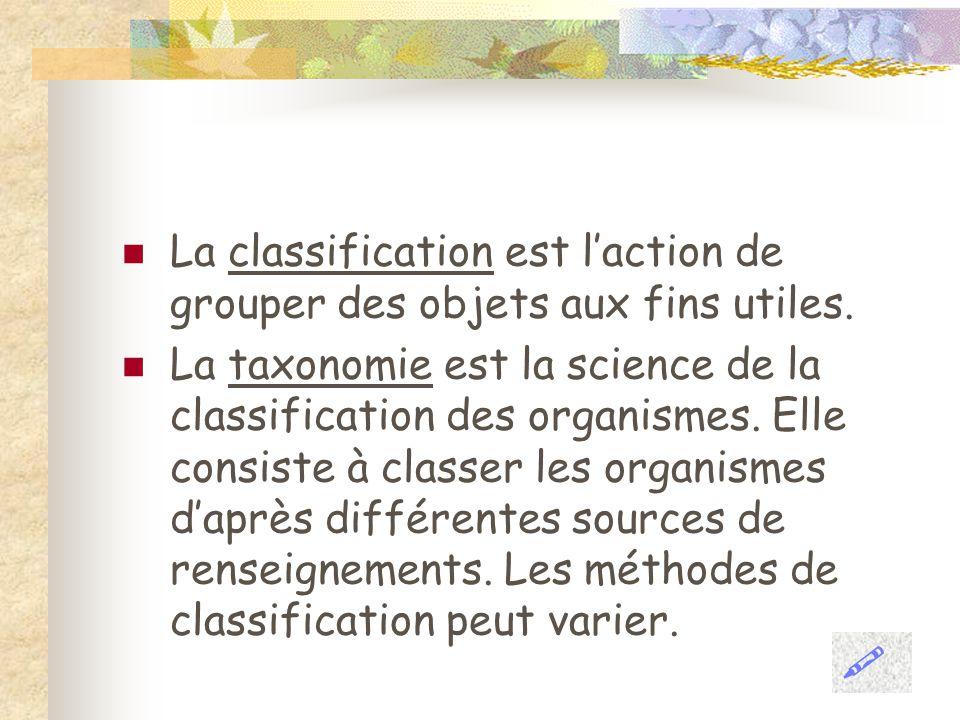 La classification est laction de grouper des objets aux fins utiles. La taxonomie est la science de la classification des organismes. Elle consiste à