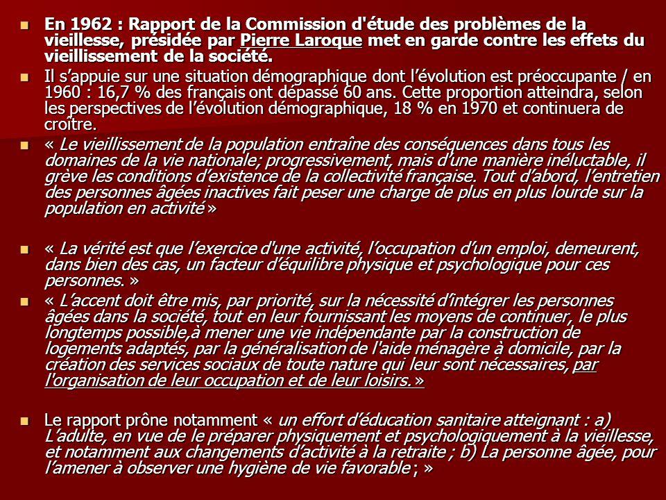 En 1962 : Rapport de la Commission d'étude des problèmes de la vieillesse, présidée par Pierre Laroque met en garde contre les effets du vieillissemen