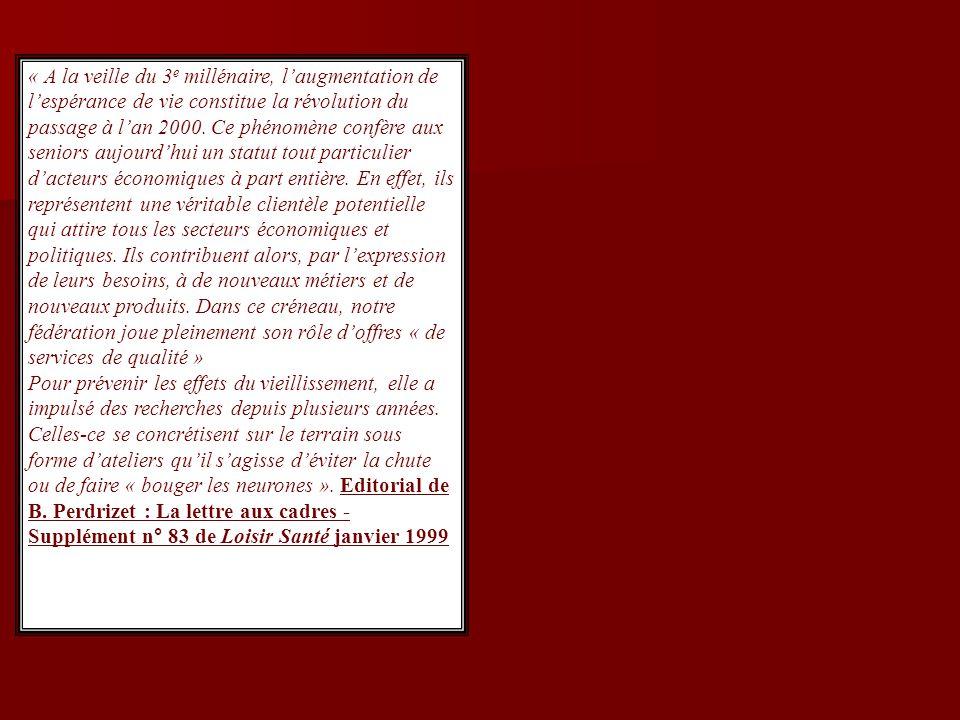 « A la veille du 3 e millénaire, laugmentation de lespérance de vie constitue la révolution du passage à lan 2000. Ce phénomène confère aux seniors au