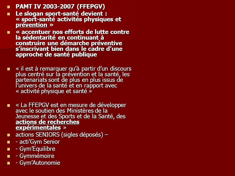 PAMT IV 2003-2007 (FFEPGV) PAMT IV 2003-2007 (FFEPGV) Le slogan sport-santé devient : « sport-santé activités physiques et prévention » Le slogan spor