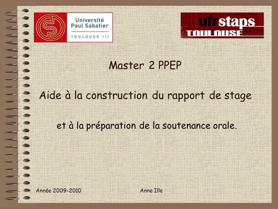 Année 2009-2010Anne Ille Master 2 PPEP Aide à la construction du rapport de stage et à la préparation de la soutenance orale.