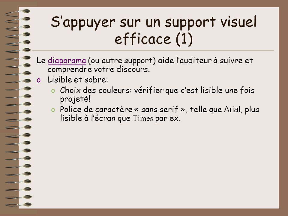 Sappuyer sur un support visuel efficace (1) Le diaporama (ou autre support) aide lauditeur à suivre et comprendre votre discours.diaporama oLisible et