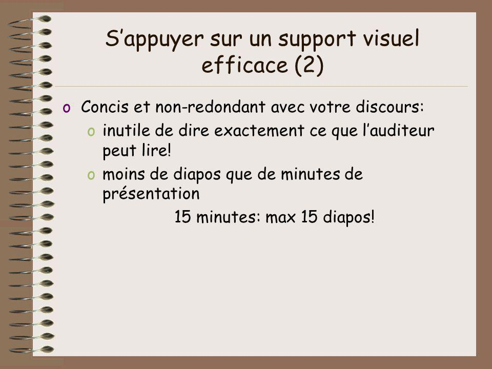 Sappuyer sur un support visuel efficace (2) oConcis et non-redondant avec votre discours: oinutile de dire exactement ce que lauditeur peut lire! omoi