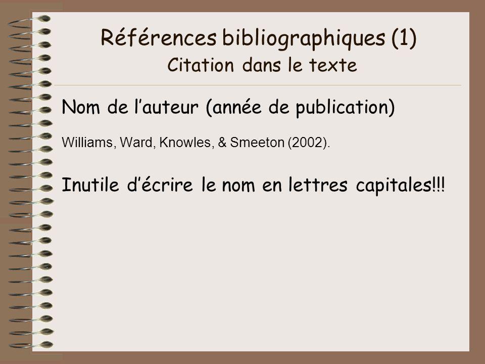 Références bibliographiques (1) Citation dans le texte Nom de lauteur (année de publication) Williams, Ward, Knowles, & Smeeton (2002). Inutile décrir