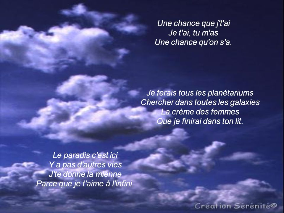 Une chance que j t ai Je t ai, tu m as Une chance qu on s a.