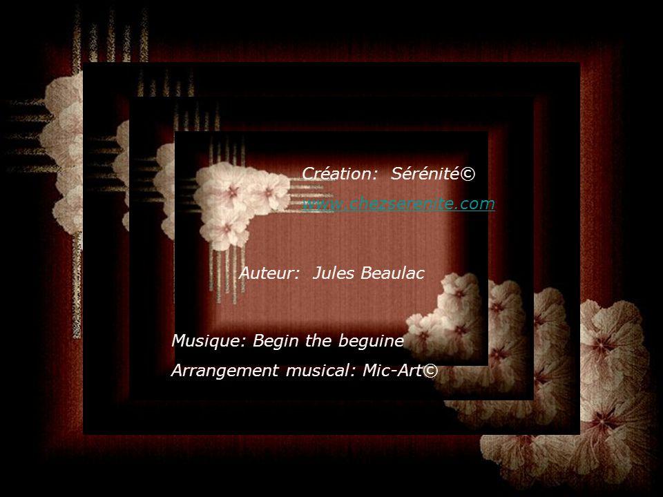 Création: Sérénité© www.chezserenite.com Auteur: Jules Beaulac Musique: Begin the beguine Arrangement musical: Mic-Art©