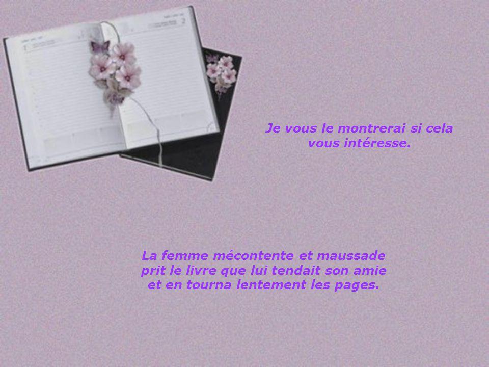 Il renferme bien des détails insignifiants: Une robe neuve, une conversation avec une amie, une attention de mon mari, une fleur, un livre, une promen