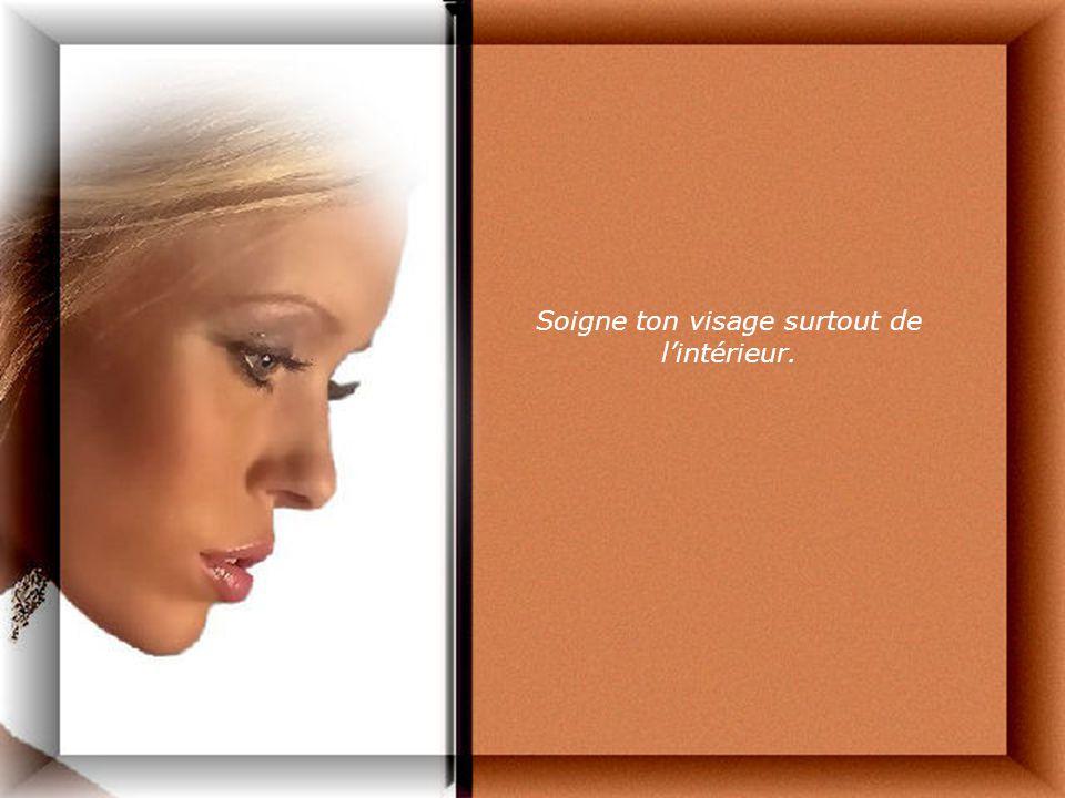 Soigne ton visage surtout de lintérieur.
