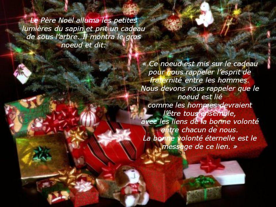 Apprenez aux enfants; murmura le Père Noël, que la bougie représente la reconnaissance des hommes pour létoile… Quil y a longtemps que cest ainsi. Ces