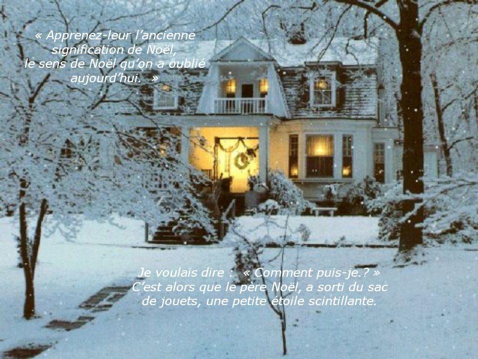 « Apprenez-leur lancienne signification de Noël, le sens de Noël quon a oublié aujourdhui.